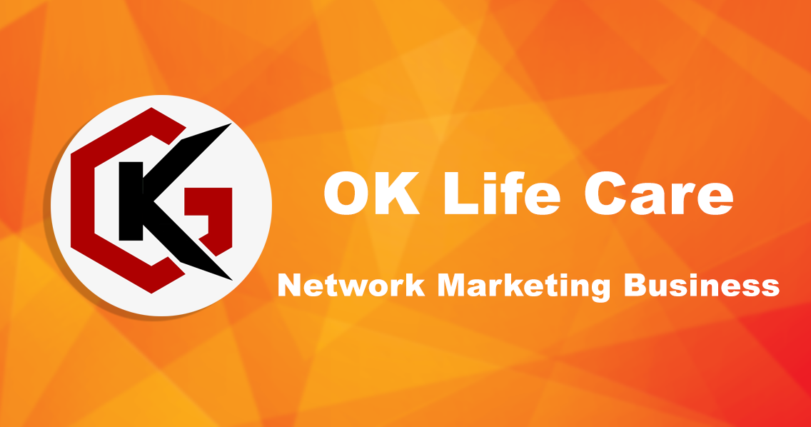 Why you should do OK Life Care Network Marketing Business?