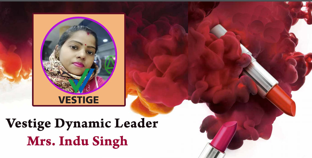 Vestige Dynamic Leader: Mrs. Indu Singh